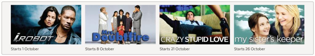 i-robot - Starts 1 October, Mrs Doubtfire - Starts 8 October, Crazy Stupid Love - Starts 21 October, My Sisters Keeper - Starts 26 October